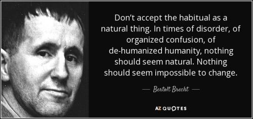 quote-don-t-accept-the-habitual-as-a-natural-thing-in-times-of-disorder-of-organized-confusion-bertolt-brecht-124-91-24
