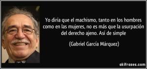 frase-yo-diria-que-el-machismo-tanto-en-los-hombres-como-en-las-mujeres-no-es-mas-que-la-usurpacion-gabriel-garcia-marquez-112951