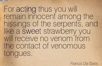 for-acting-thus-you-will-remain-innocent-among-the-hissings-of-the-serpents-and-like-a-sweet-strawberry-you-will-receive-no-venom-from-the-contact-of-venomous-tongues-francis-de-sales