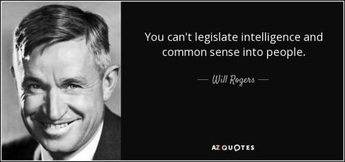 quote-you-can-t-legislate-intelligence-and-common-sense-into-people-will-rogers-105-76-20.jpg