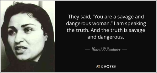quote-they-said-you-are-a-savage-and-dangerous-woman-i-am-speaking-the-truth-and-the-truth-nawal-el-saadawi-34-47-28