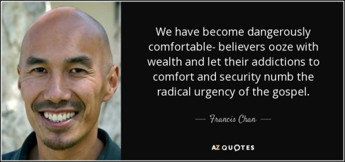 quote-we-have-become-dangerously-comfortable-believers-ooze-with-wealth-and-let-their-addictions-francis-chan-86-45-09.jpg